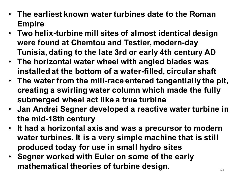 The earliest known water turbines date to the Roman Empire