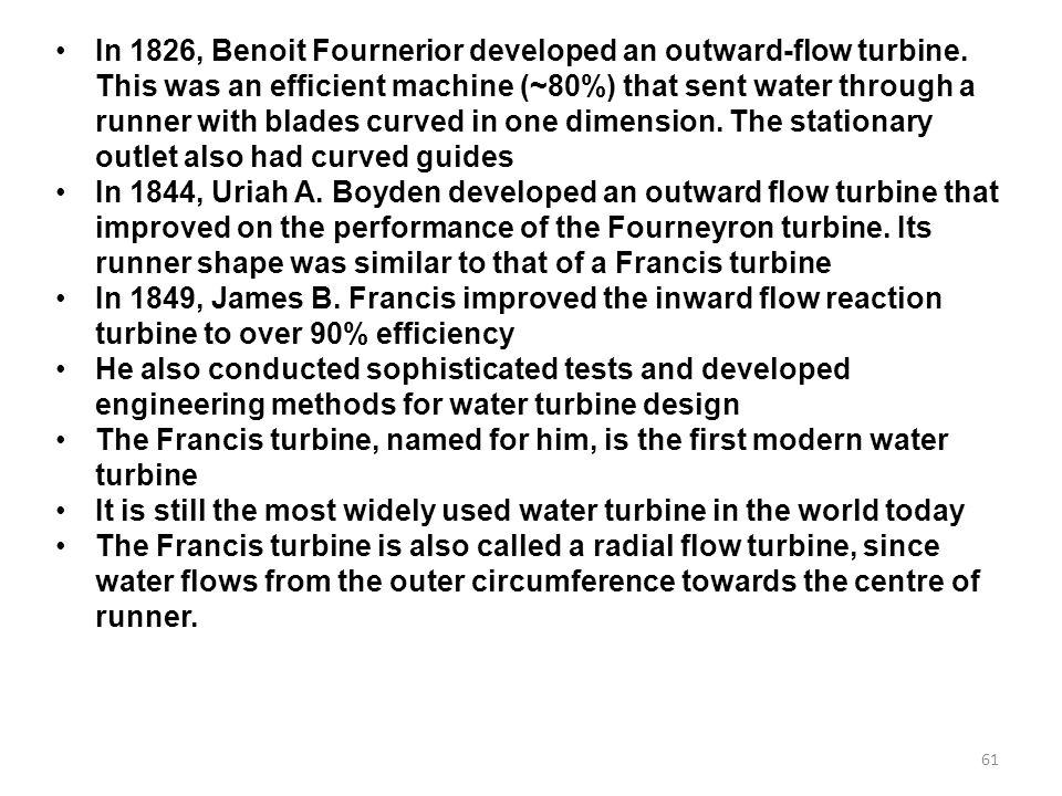 In 1826, Benoit Fournerior developed an outward-flow turbine