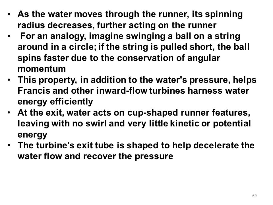 As the water moves through the runner, its spinning radius decreases, further acting on the runner