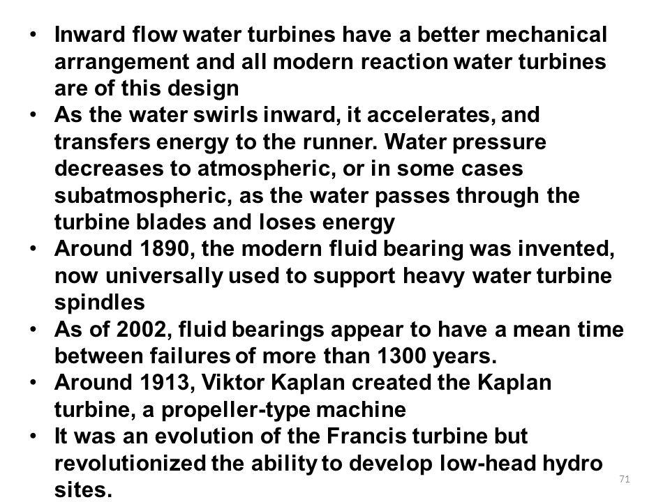 Inward flow water turbines have a better mechanical arrangement and all modern reaction water turbines are of this design