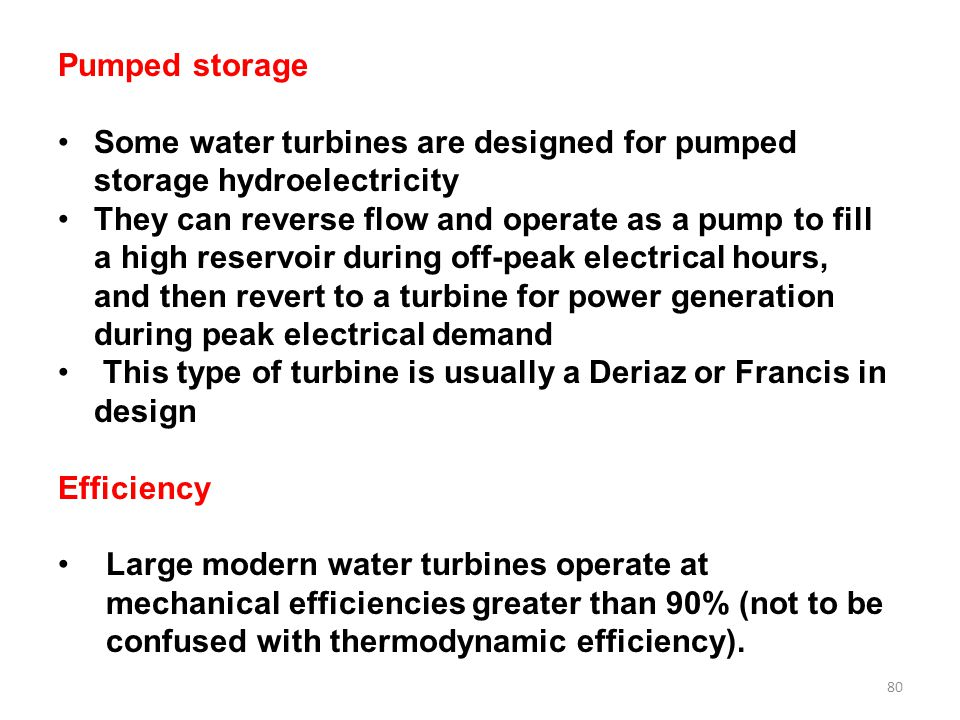 Pumped storage Some water turbines are designed for pumped storage hydroelectricity.