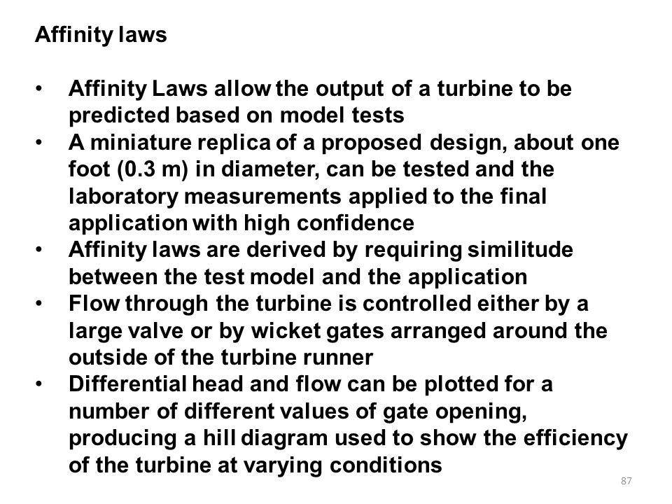 Affinity laws Affinity Laws allow the output of a turbine to be predicted based on model tests.