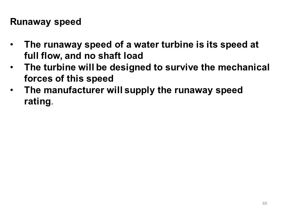 Runaway speed The runaway speed of a water turbine is its speed at full flow, and no shaft load.