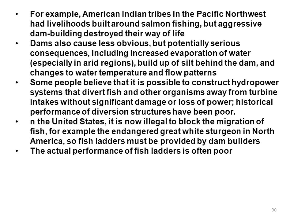 For example, American Indian tribes in the Pacific Northwest had livelihoods built around salmon fishing, but aggressive dam-building destroyed their way of life