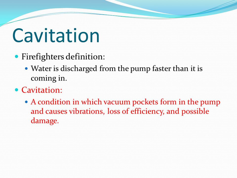 Cavitation Firefighters definition: Cavitation: