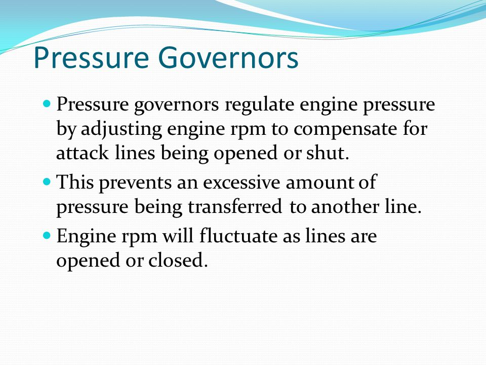 Pressure Governors Pressure governors regulate engine pressure by adjusting engine rpm to compensate for attack lines being opened or shut.
