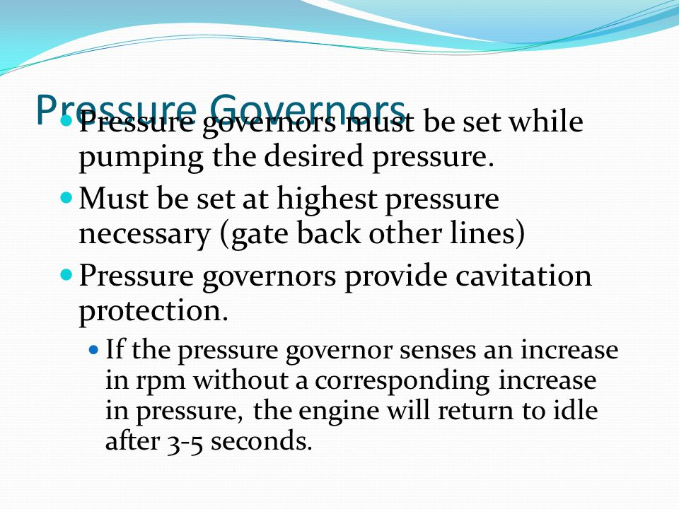 Pressure Governors Pressure governors must be set while pumping the desired pressure.