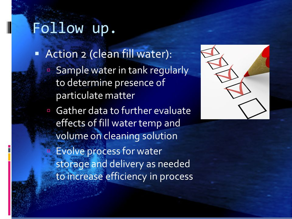 Follow up. Action 2 (clean fill water):