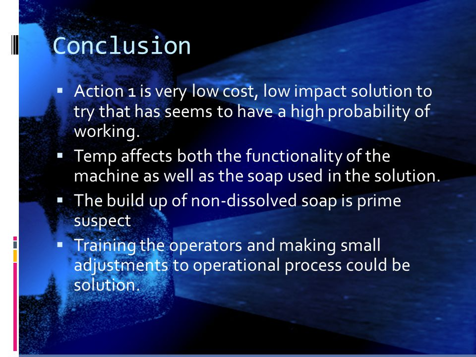 Conclusion Action 1 is very low cost, low impact solution to try that has seems to have a high probability of working.