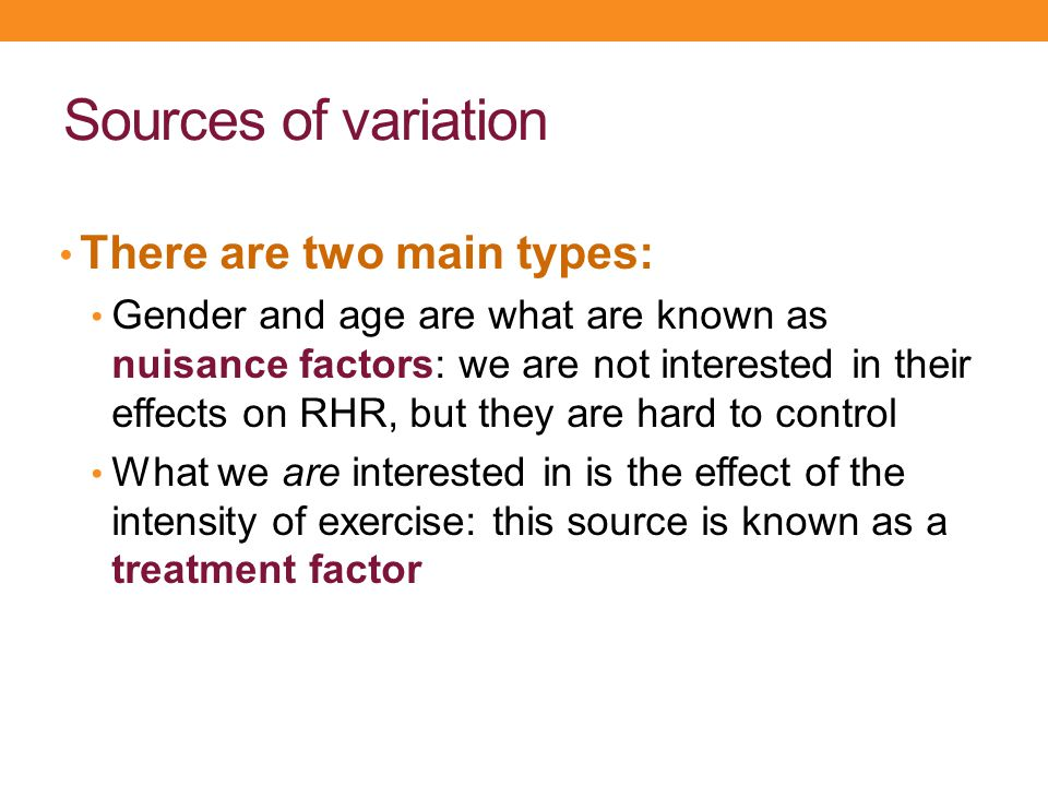 Sources of variation There are two main types: