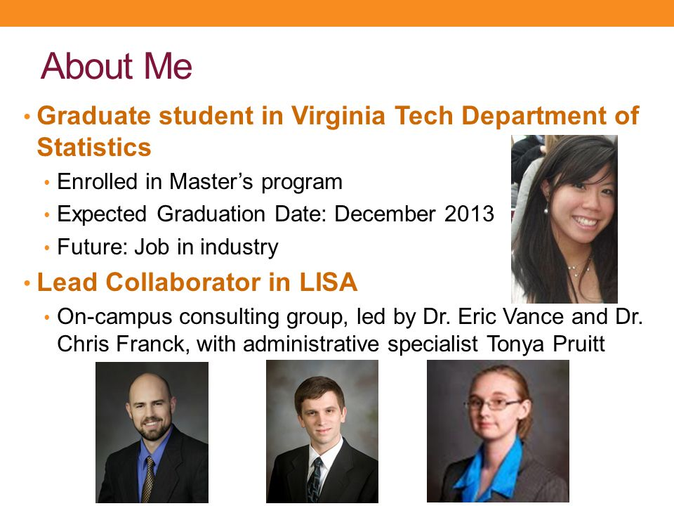 About Me Graduate student in Virginia Tech Department of Statistics