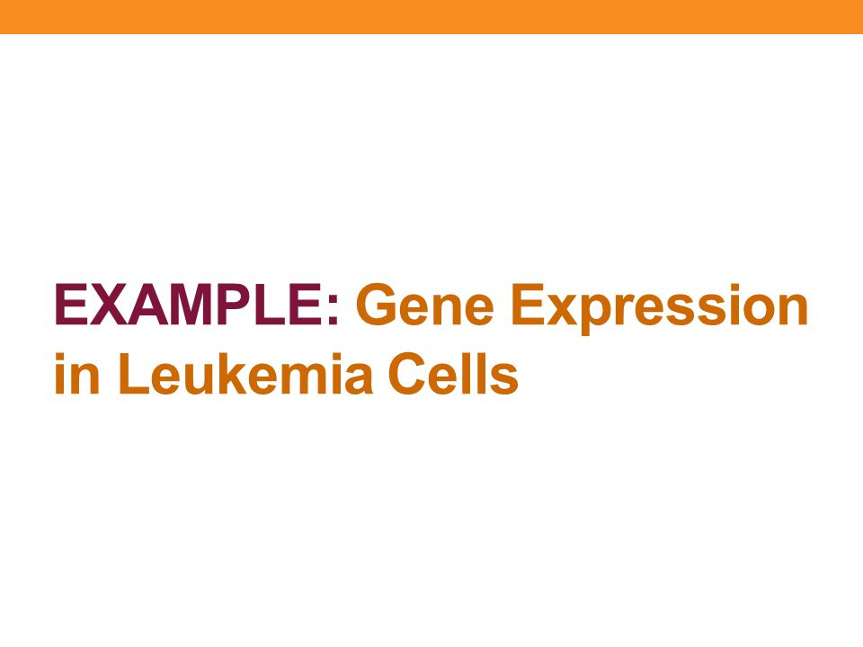 EXAMPLE: Gene Expression in Leukemia Cells