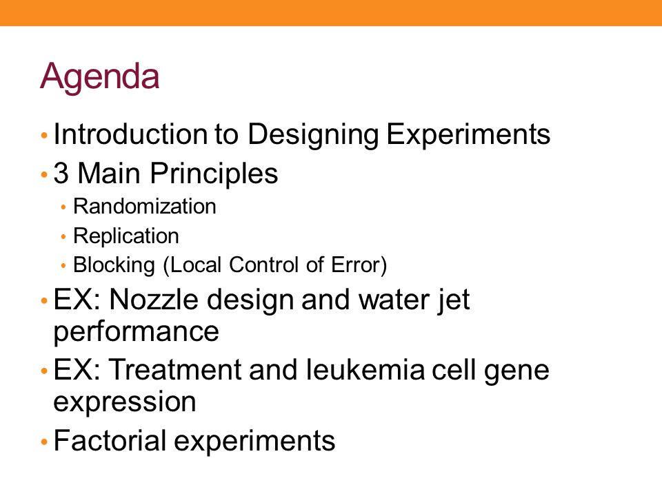 Agenda Introduction to Designing Experiments 3 Main Principles