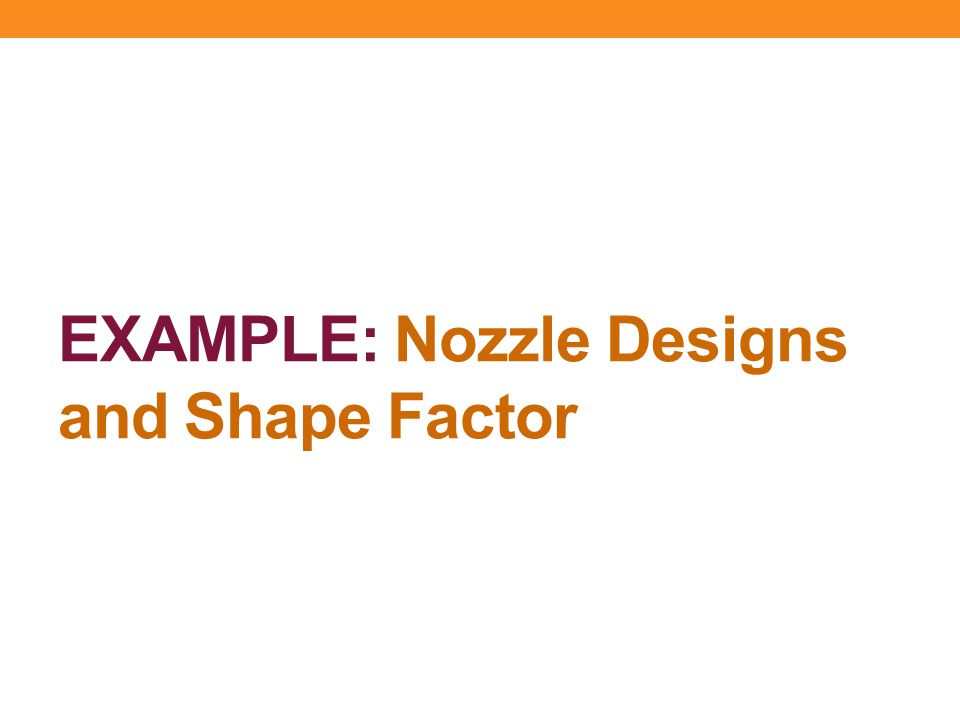 EXAMPLE: Nozzle Designs and Shape Factor