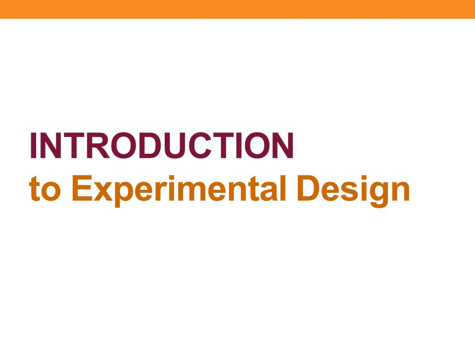 INTRODUCTION to Experimental Design