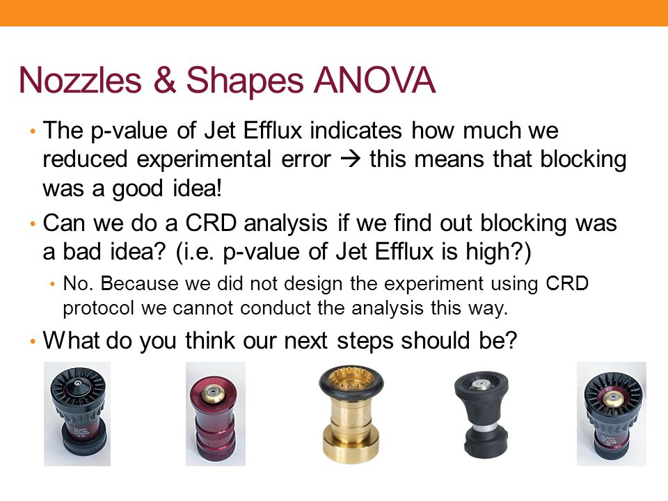 Nozzles & Shapes ANOVA The p-value of Jet Efflux indicates how much we reduced experimental error  this means that blocking was a good idea!