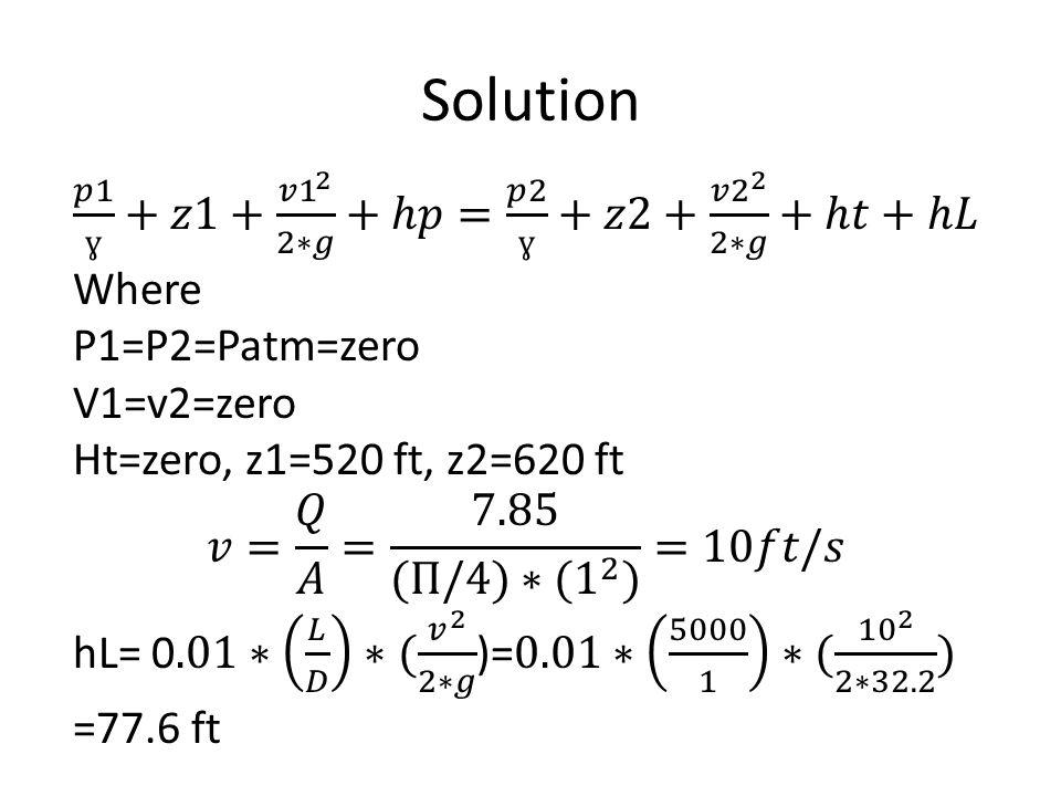 Solution 𝑝1 ɣ +𝑧1+ 𝑣1 2 2∗𝑔 +ℎ𝑝= 𝑝2 ɣ +𝑧2+ 𝑣2 2 2∗𝑔 +ℎ𝑡+ℎ𝐿 Where