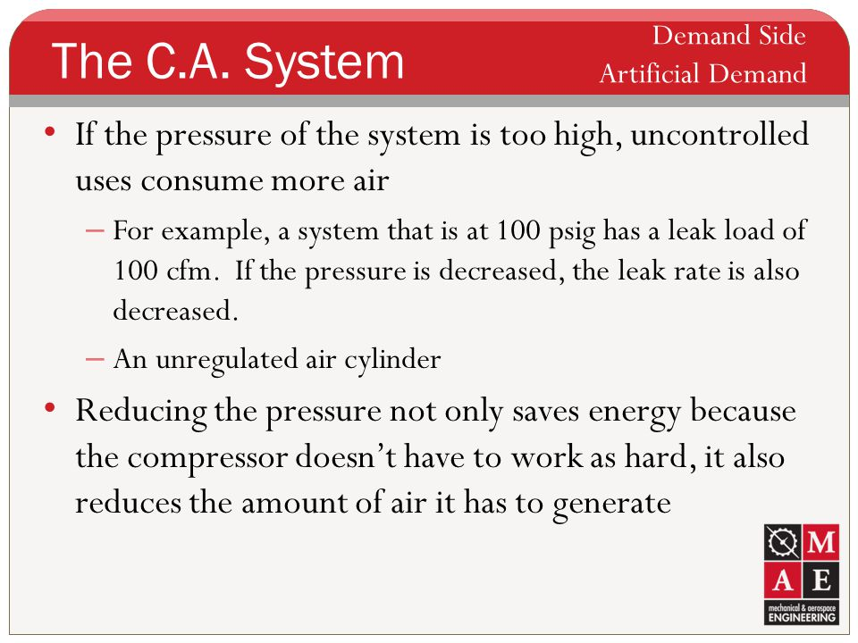 The C.A. System Demand Side Artificial Demand If the pressure of the system is too high, uncontrolled uses consume more air.