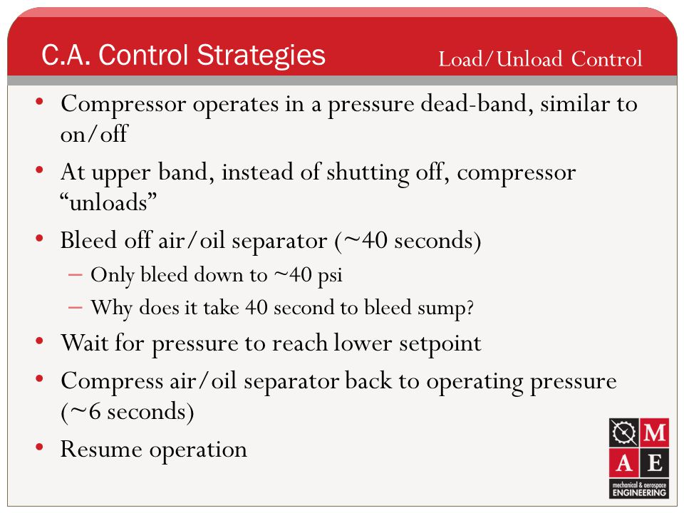 C.A. Control Strategies Load/Unload Control. Compressor operates in a pressure dead-band, similar to on/off.