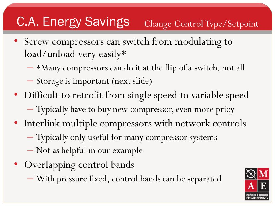 C.A. Energy Savings Change Control Type/Setpoint. Screw compressors can switch from modulating to load/unload very easily*