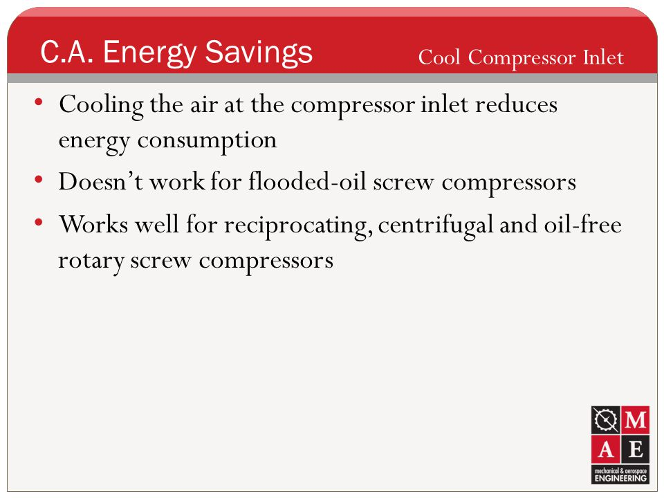 C.A. Energy Savings Cool Compressor Inlet. Cooling the air at the compressor inlet reduces energy consumption.