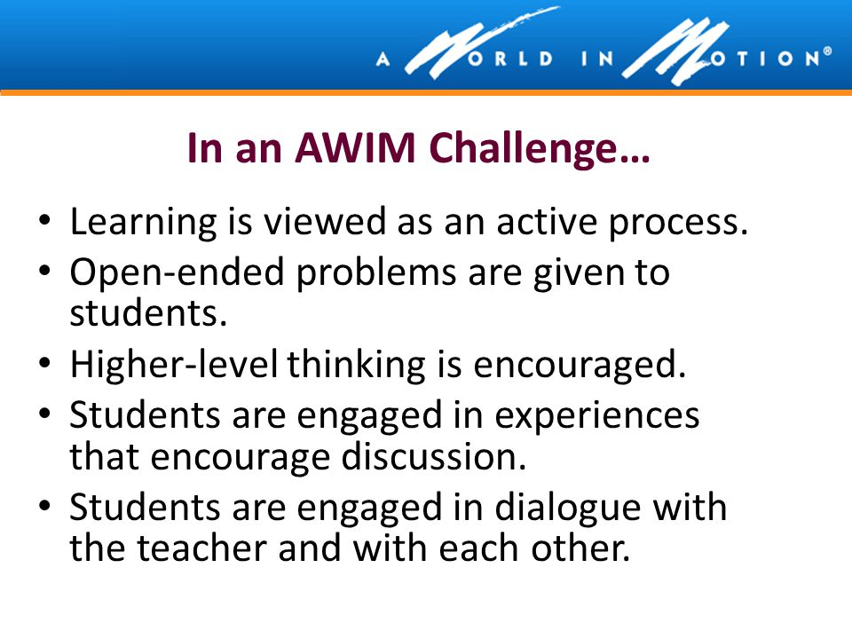 In an AWIM Challenge… Learning is viewed as an active process.