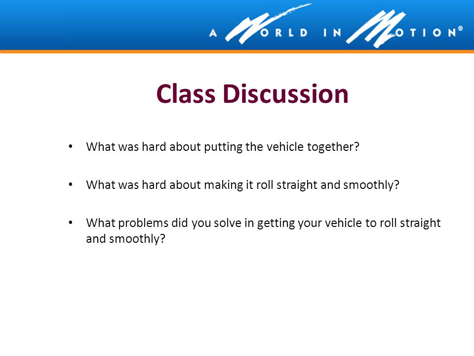 Class Discussion What was hard about putting the vehicle together