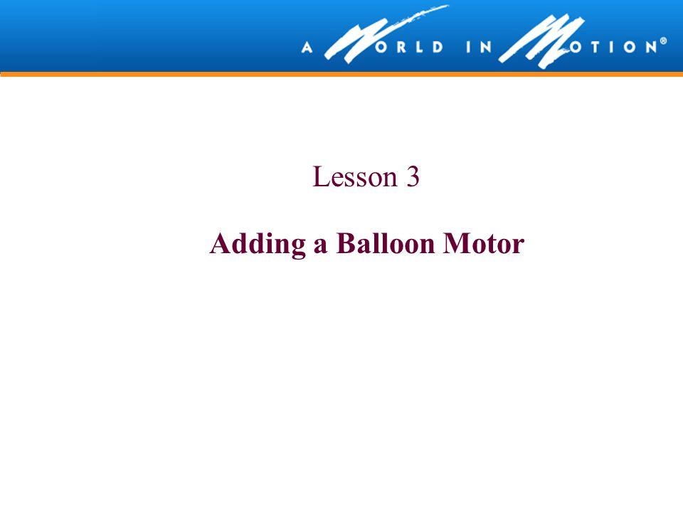 Lesson 3 Adding a Balloon Motor