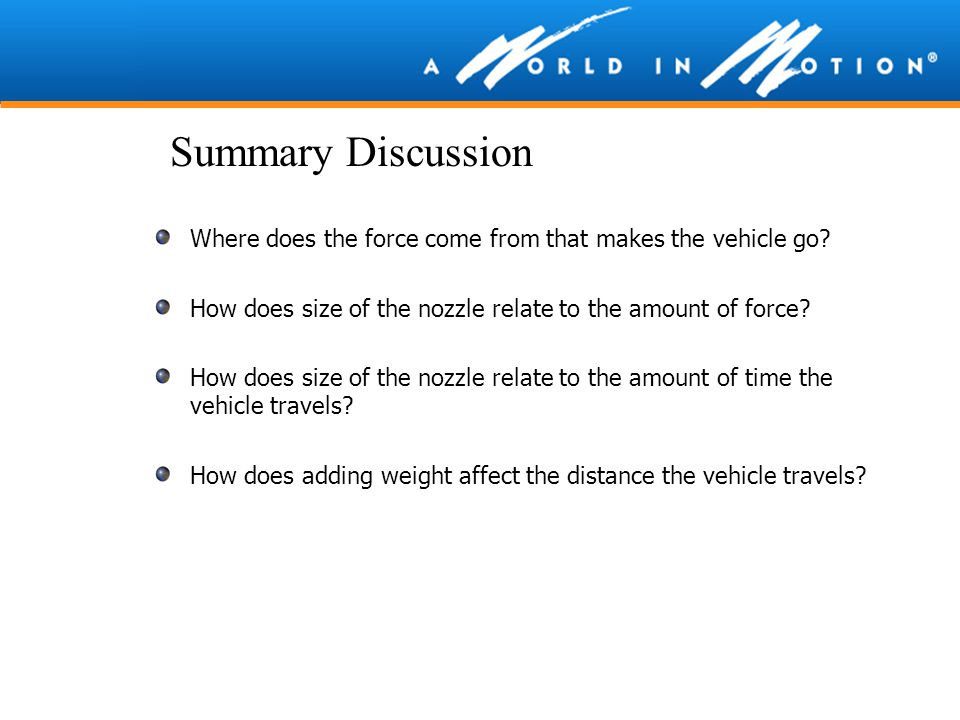 Summary Discussion Where does the force come from that makes the vehicle go How does size of the nozzle relate to the amount of force