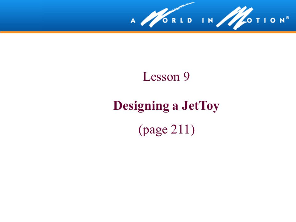 Lesson 9 Designing a JetToy (page 211)