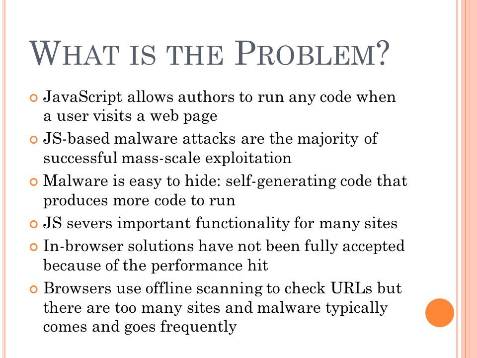 What is the Problem JavaScript allows authors to run any code when a user visits a web page.