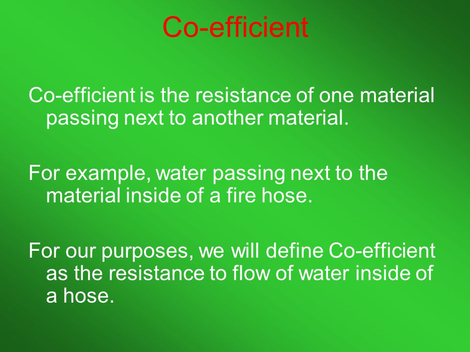 Co-efficient Co-efficient is the resistance of one material passing next to another material.