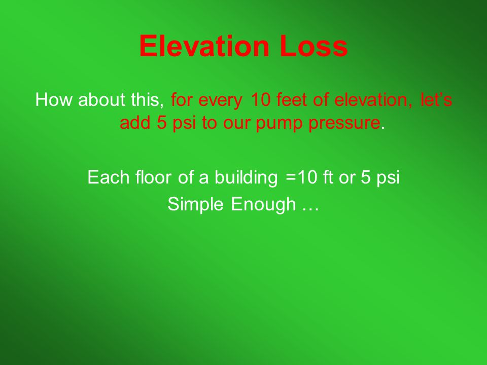 Each floor of a building =10 ft or 5 psi
