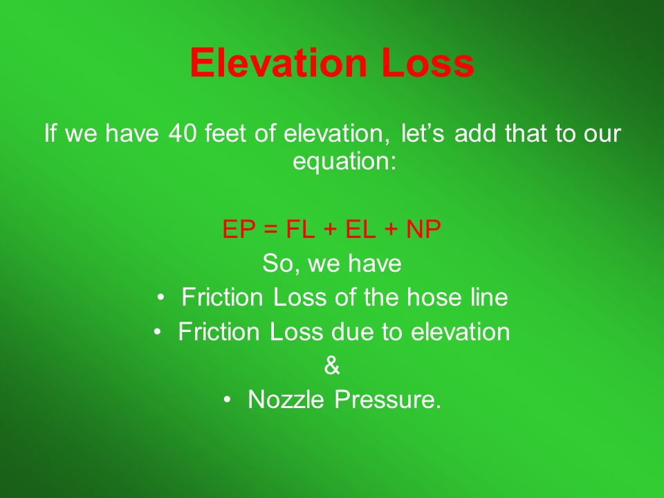 Elevation Loss If we have 40 feet of elevation, let's add that to our equation: EP = FL + EL + NP.