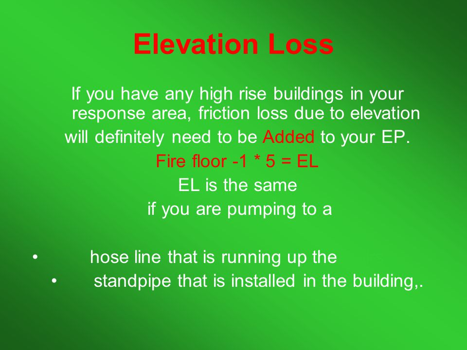 Elevation Loss If you have any high rise buildings in your response area, friction loss due to elevation.