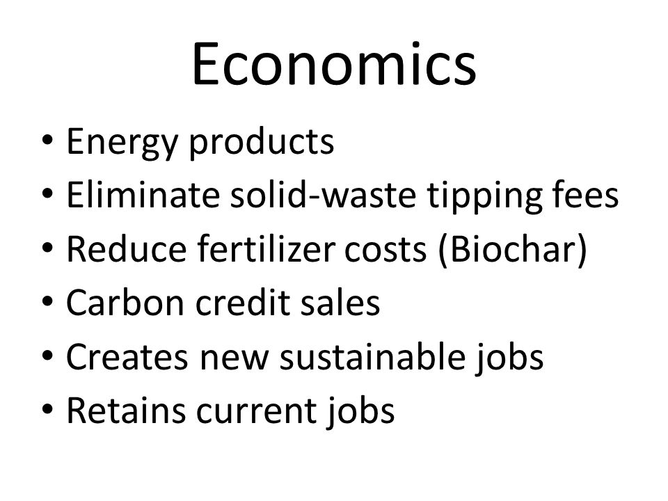 Economics Energy products Eliminate solid-waste tipping fees
