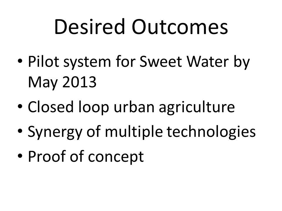 Desired Outcomes Pilot system for Sweet Water by May 2013