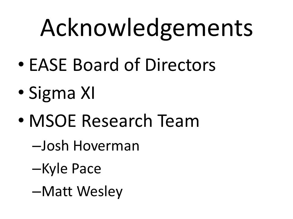 Acknowledgements EASE Board of Directors Sigma XI MSOE Research Team
