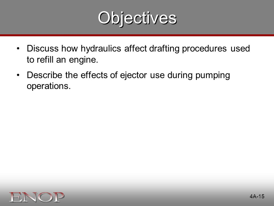 Objectives Discuss how hydraulics affect drafting procedures used to refill an engine.