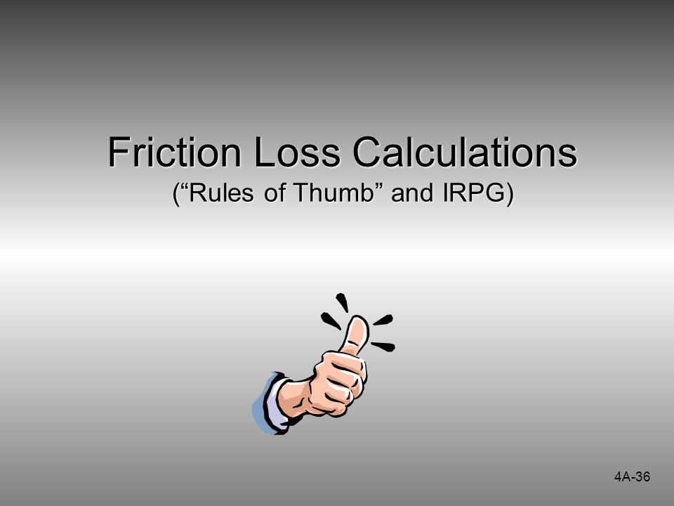 Friction Loss Calculations ( Rules of Thumb and IRPG)