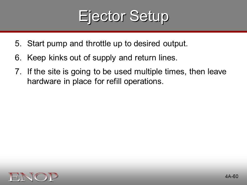 Ejector Setup Start pump and throttle up to desired output.