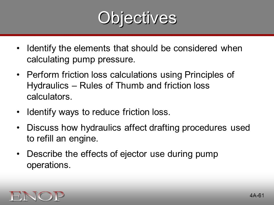 Objectives Identify the elements that should be considered when calculating pump pressure.
