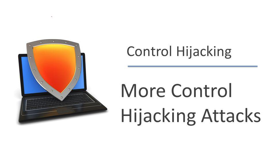 More Control Hijacking Attacks