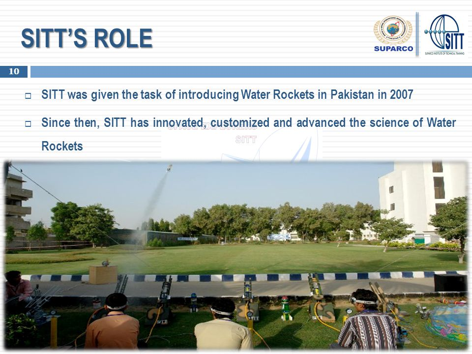 SITT'S ROLE SITT was given the task of introducing Water Rockets in Pakistan in 2007.