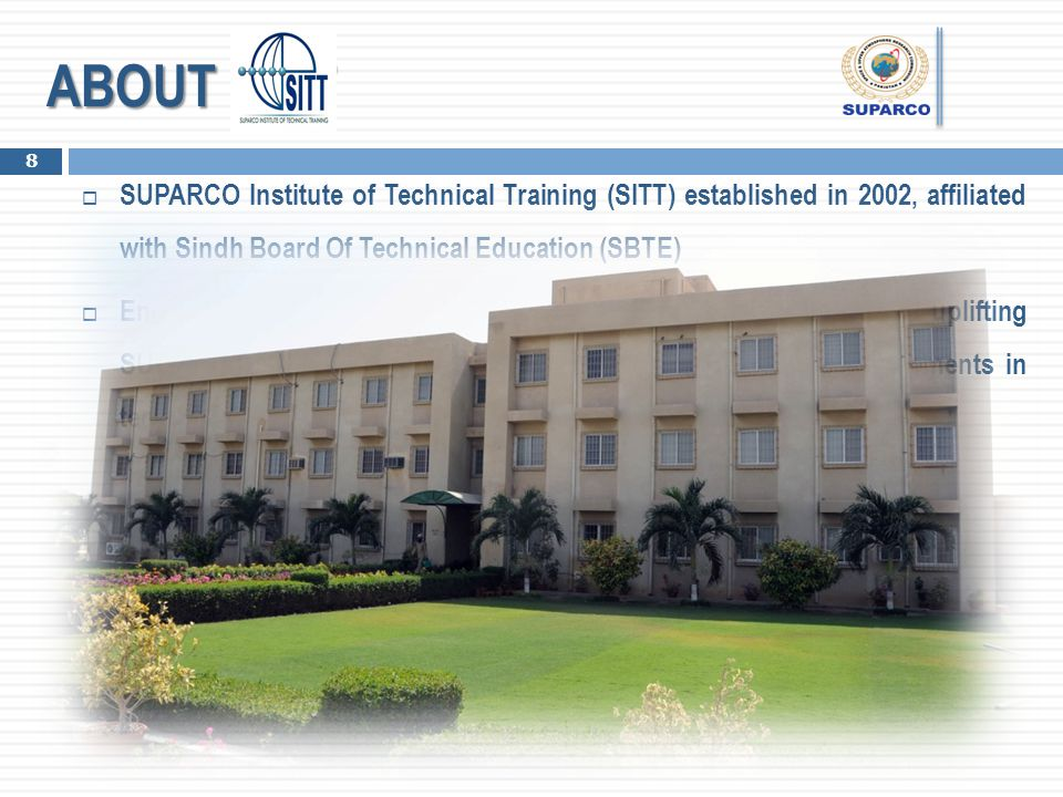 ABOUT SITT SUPARCO Institute of Technical Training (SITT) established in 2002, affiliated with Sindh Board Of Technical Education (SBTE)