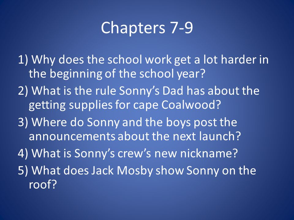 Chapters 7-9 1) Why does the school work get a lot harder in the beginning of the school year