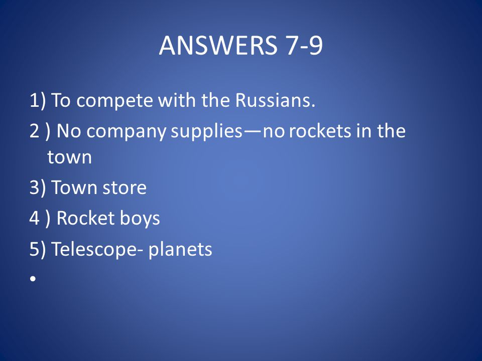 ANSWERS 7-9 1) To compete with the Russians.