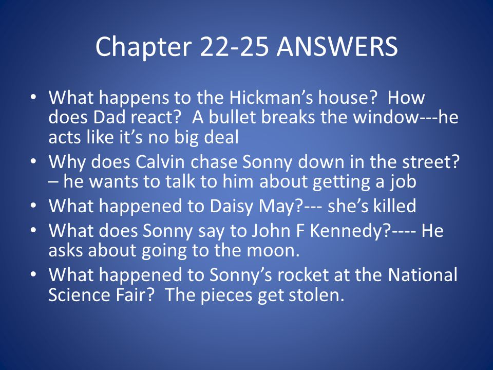 Chapter 22-25 ANSWERS What happens to the Hickman's house How does Dad react A bullet breaks the window---he acts like it's no big deal.