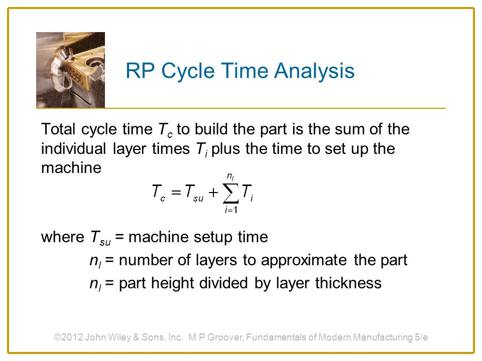 RP Cycle Time Analysis Total cycle time Tc to build the part is the sum of the individual layer times Ti plus the time to set up the machine.
