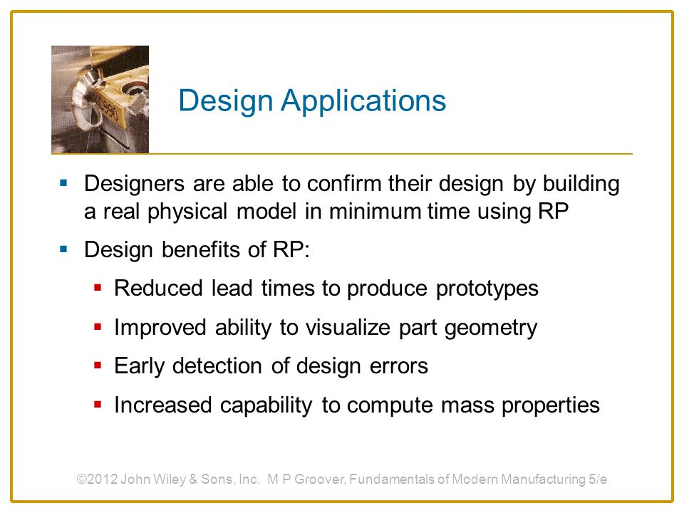 Design Applications Designers are able to confirm their design by building a real physical model in minimum time using RP.